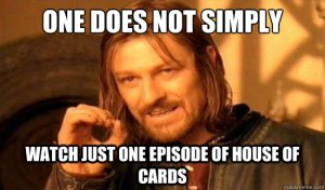 House of Cards Binge Watching Funny