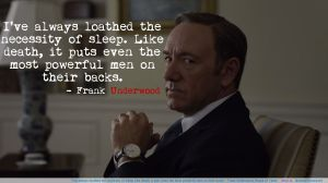 House of Cards Quotes Sleep Frank Underwood